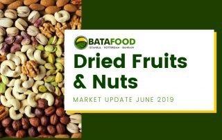 Dried Fruits Nuts Seeds Market Update June 2019 by supplier BATA FOOD Turkey Netherlands Bahrain